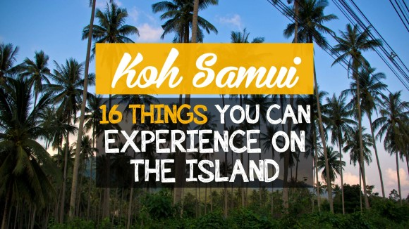 Koh Samui: 16 things you can experience on the island