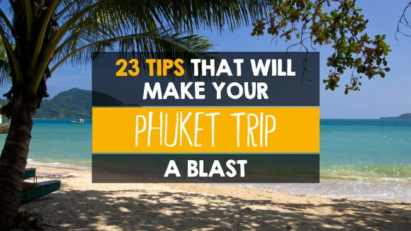 23 tips that will make your Phuket trip a blast