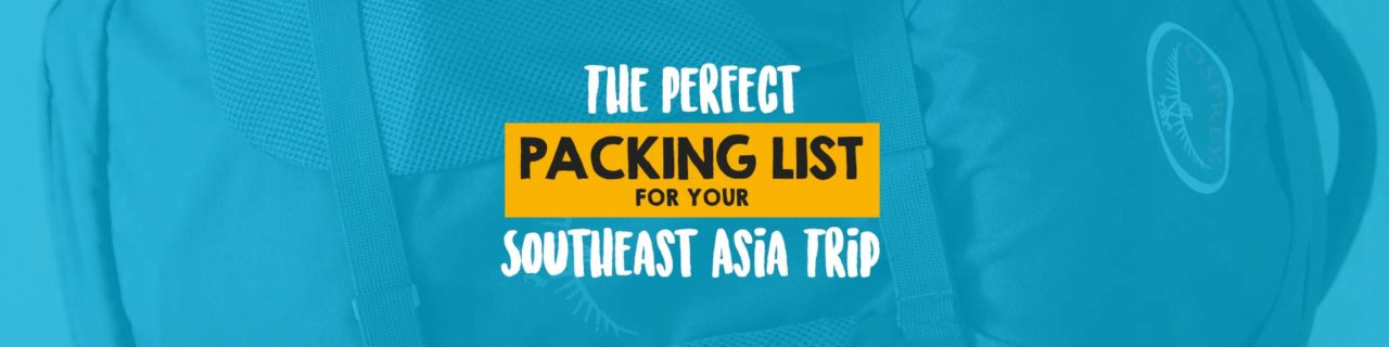 The perfect packing list for your Southeast Asia trip