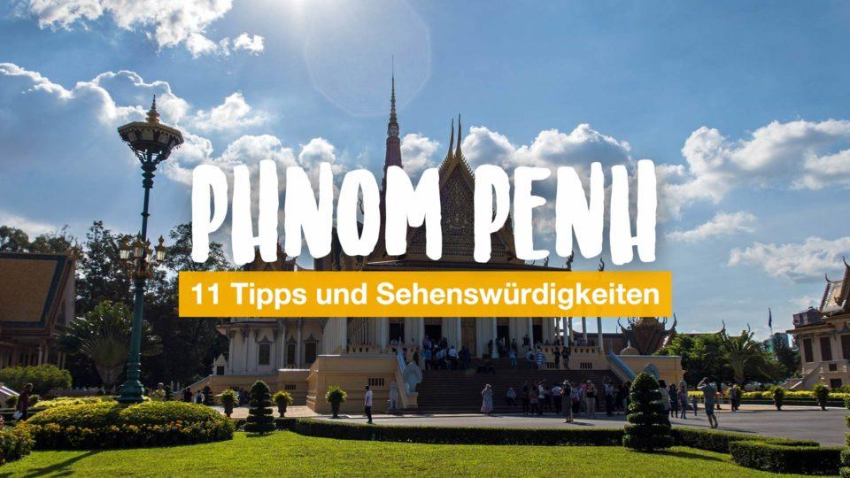 Phnom Penh: 11 Tipps und Sehenswürdigkeiten