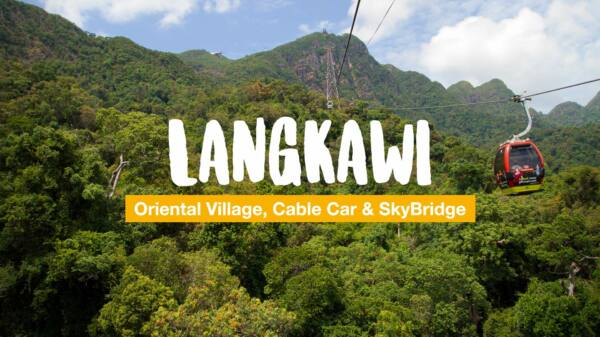 Langkawi - Oriental Village, Cable Car und SkyBridge