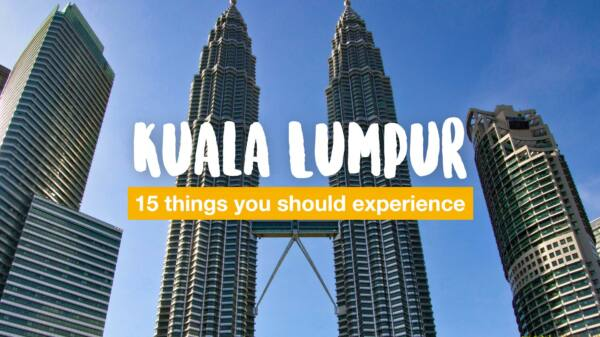 15 things you should experience in Kuala Lumpur
