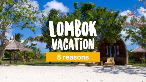 Lombok vacation: 8 reasons why you should spend your vacation in Lombok