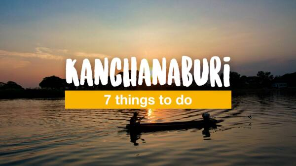 Kanchanaburi: 7 things to do