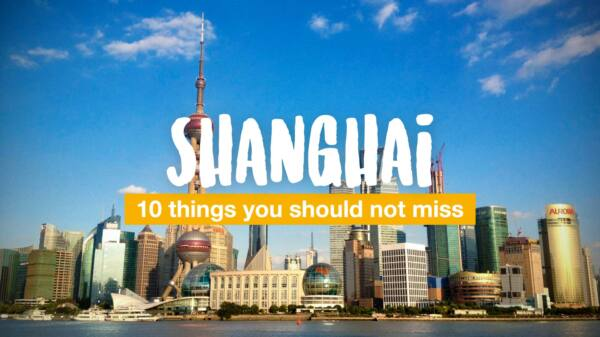 10 things you should not miss in Shanghai