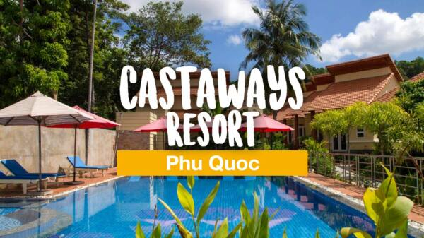 Castaways Resort (Phu Quoc) Hotel Review