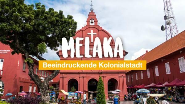 Melaka – beeindruckende Kolonialstadt