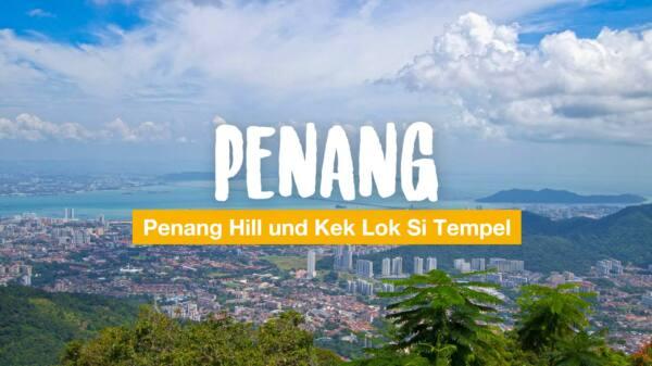 Penang Hill und Kek Lok Si Tempel - ein Tagesausflug
