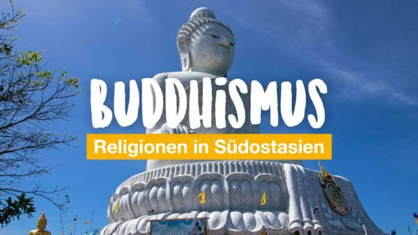 Religionen in Südostasien - Dos and Don'ts (Teil 1: Buddhismus)