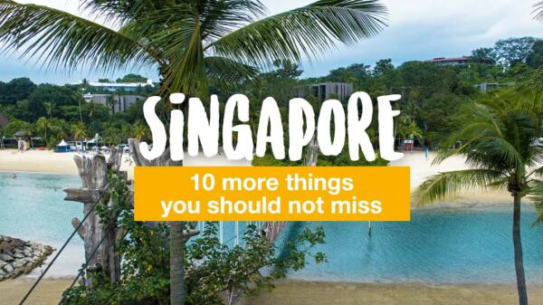 Singapore - 10 more things you should not miss