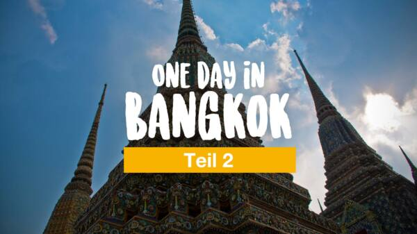One day in Bangkok (Teil 2)