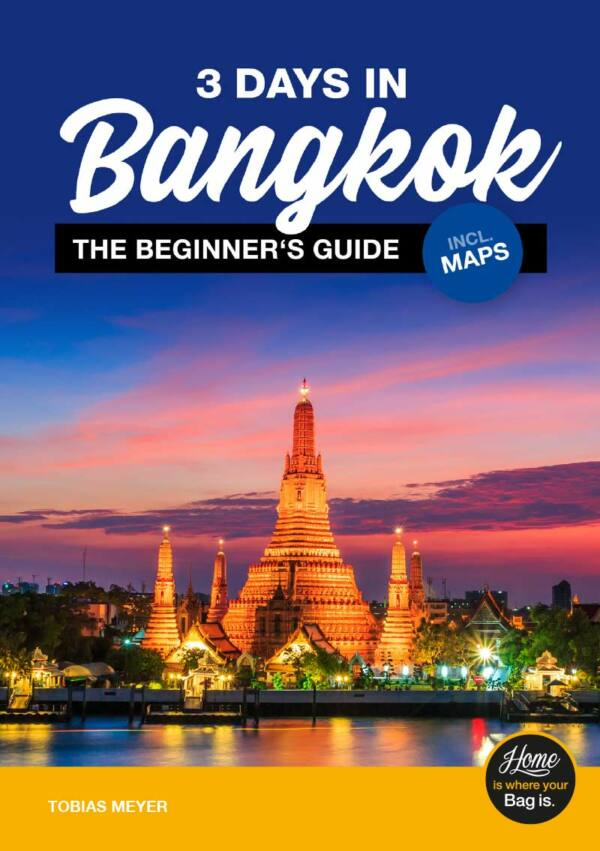 Bangkok travel guide for beginners: 3 Days in Bangkok (incl. Maps)