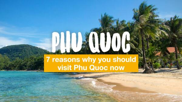 7 reasons why you should visit Phu Quoc now