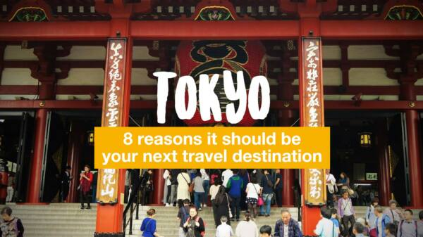 8 reasons Tokyo should be your next travel destination